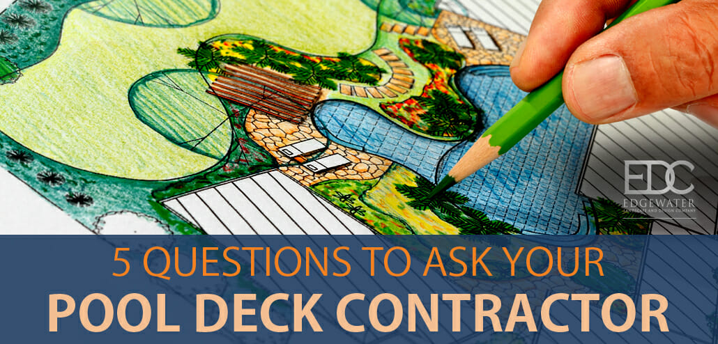 What To Ask Your Contractor: 5 Questions To Ask Your Pool Deck Contractor